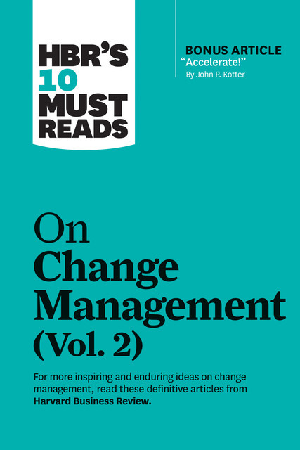 """HBR's 10 Must Reads on Change Management, Vol. 2 (with bonus article """"Accelerate!"""" by John P. Kotter), Tim Brown, Harvard Business Review, Roger Martin, John P. Kotter, Darrell Rigby"""