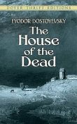 The House of the Dead or Prison Life in Siberia: with an introduction by Julius Bramont, Fyodor Dostoevsky