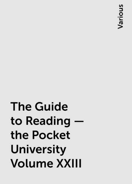 The Guide to Reading — the Pocket University Volume XXIII, Various
