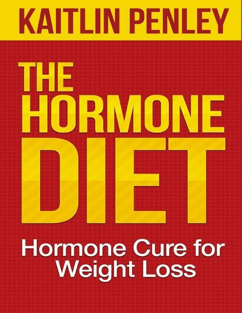 The Hormone Diet: Hormone Cure for Weight Loss, Kaitlin Penley