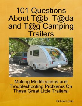 101 Questions About T@b, T@da and T@g Camping Trailers, Richard Lewis