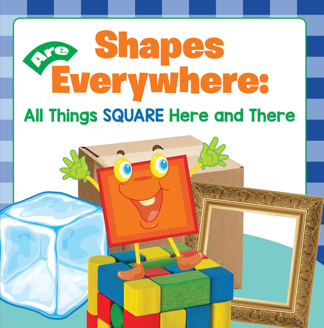Shapes Are Everywhere: All Things Square Here and There, Baby Professor