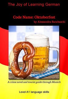 Code Name: Oktoberfest – Language Course German Level A1, Alessandra Barabaschi