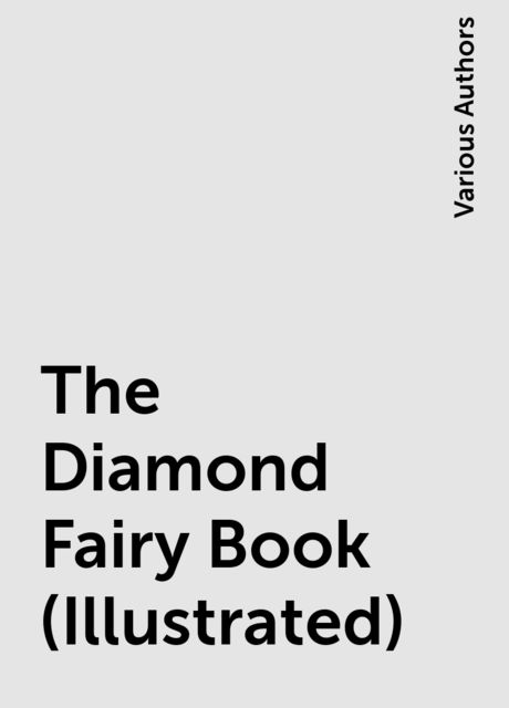 The Diamond Fairy Book (Illustrated), Various Authors