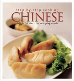 Step by Step Cooking Chinese. Delightful Ideas for Everyday Meals, Sharon Soh