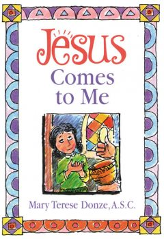Jesus Comes to Me, Mary Terese Donze