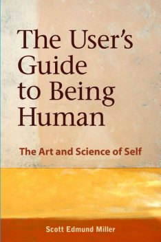 The User's Guide to Being Human, Scott Miller