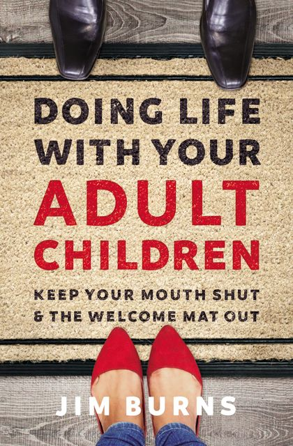 Doing Life with Your Adult Children, Jim Burns, Ph. D