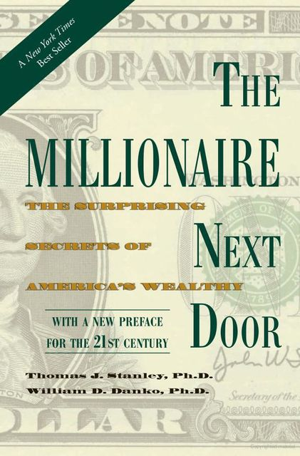 The Millionaire Next Door: The Surprising Secrets of America's Wealthy, Thomas Stanley, William Danko