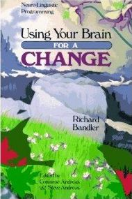 Using Your Brain —for a CHANGE, Richard Bandler
