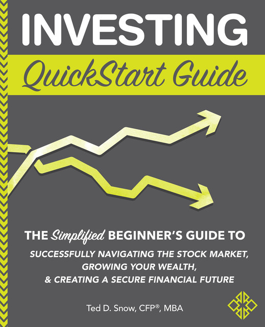 Investing QuickStart Guide, M.B.A., CFP®, Ted D. Snow
