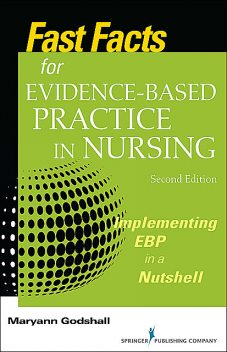Fast Facts for Evidence-Based Practice in Nursing, Second Edition, RN, CPN, CCRN, CNE, Maryann Godshall