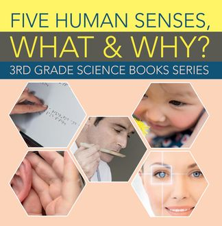 Five Human Senses, What & Why? : 3rd Grade Science Books Series, Baby Professor