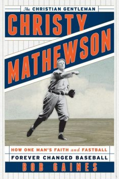 Christy Mathewson, the Christian Gentleman, Bob Gaines
