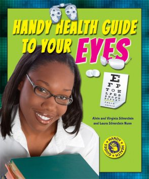 Handy Health Guide to Your Eyes, Alvin Silverstein, Laura Silverstein Nunn, Virginia Silverstein