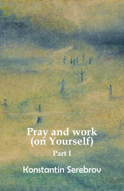 Pray and work (on Yourself), Konstantin Serebrov