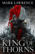 King of Thorns (The Broken Empire, Book 2), Mark Lawrence