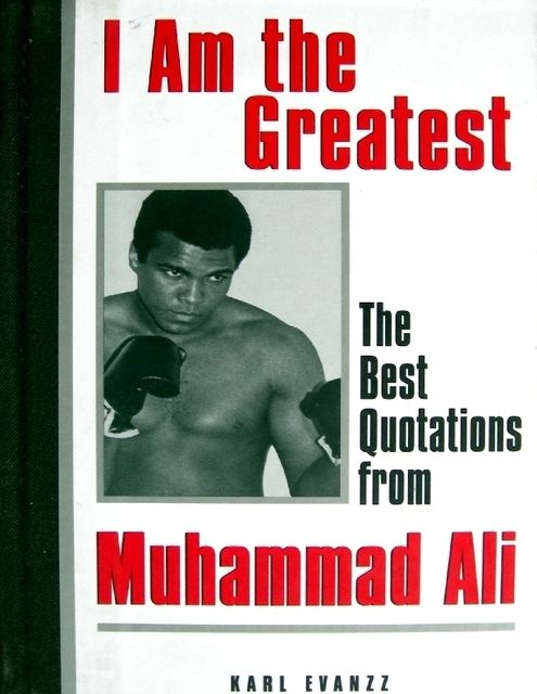 I Am the Greatest: The Best Quotations from Muhammad Ali, Publisher Karl Evanzz