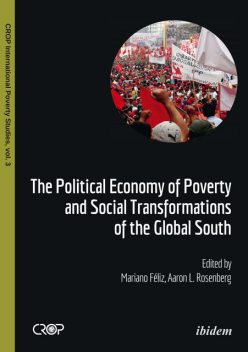 The Political Economy of Poverty and Social Transformations of the Global South, Aaron Rosenberg, Mariano Féliz
