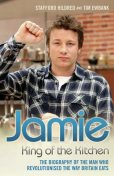 Jamie Oliver: King of the Kitchen – The biography of the man who revolutionised the way Britain eats, Stafford Hildred, Tim Ewbank