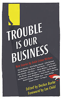 Trouble Is Our Business, Declan Burke