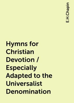 Hymns for Christian Devotion / Especially Adapted to the Universalist Denomination, E.H.Chapin