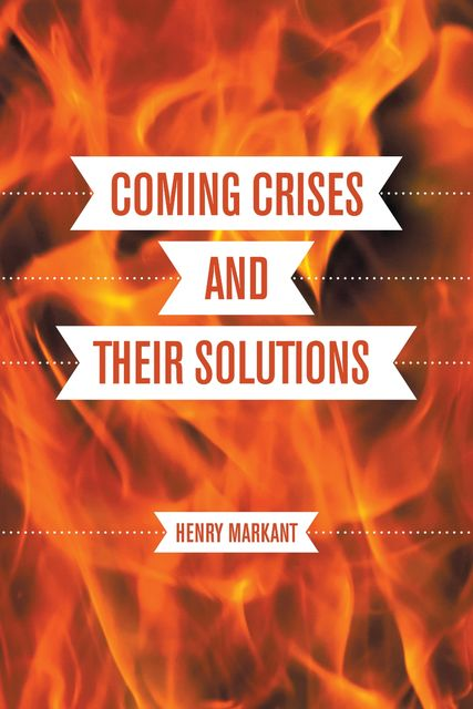 Coming Crises and Their Solutions, Henry Markant
