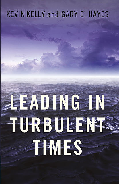 Leading in Turbulent Times, Kevin Kelly, Gary Hayes