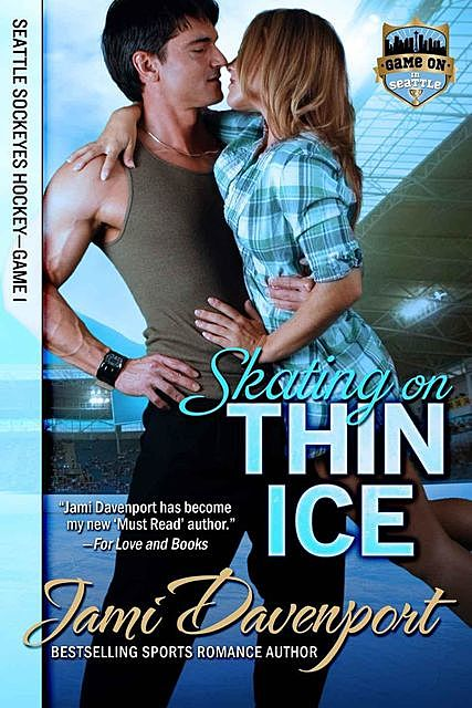 Skating on Thin Ice: Seattle Sockeyes (Game On in Seattle Book 1), Jami Davenport