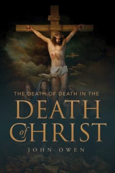 The Death of Death in the Death of Christ, John Owen