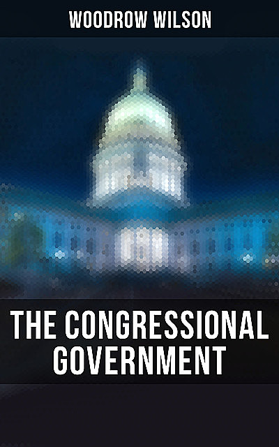 The Congressional Government, Woodrow Wilson