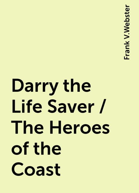 Darry the Life Saver / The Heroes of the Coast, Frank V.Webster