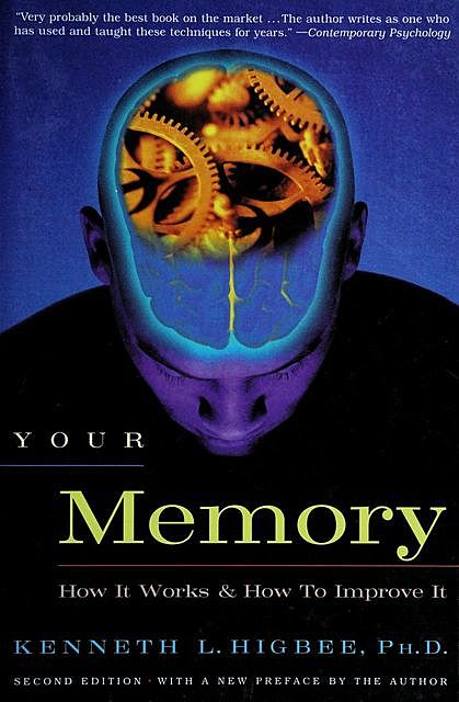 Your memory : how it works and how to improve it, Kenneth, 1941-, Higbee