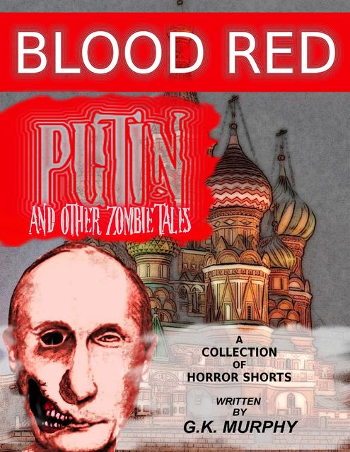 Blood Red Putin & Other Zombie Tales, Horrified Press
