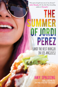 The Summer of Jordi Perez (And the Best Burger in Los Angeles), Amy Spalding