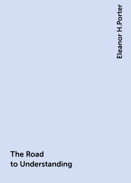The Road to Understanding, Eleanor H.Porter