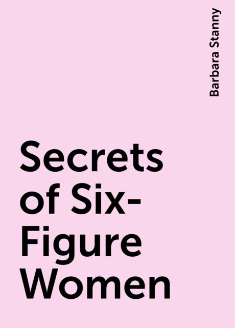 Secrets of Six-Figure Women, Barbara Stanny
