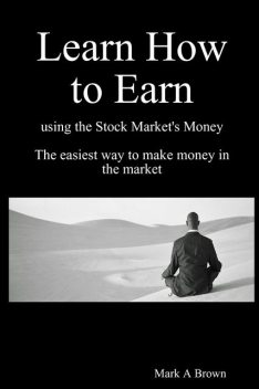 Learn How to Earn using the Stock Market's money, Mark Brown