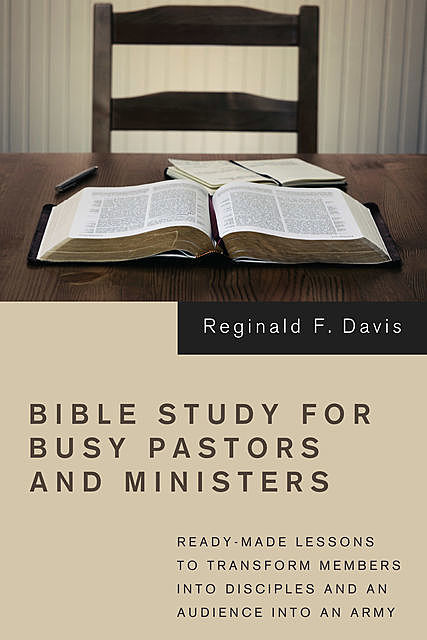 Bible Study for Busy Pastors and Ministers, Reginald F. Davis
