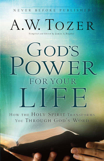 God's Power for your Life: How the Holy Spirit Transforms You Through God's Word, A.W.Tozer