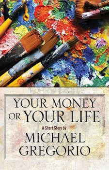 Your Money or Your Life, Michael Gregorio
