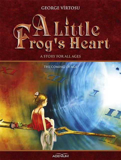 A Little Frog's Heart. Volume 4. The Coming of Age, George Vîrtosu
