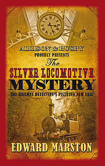 The Silver Locomotive Mystery, Edward Marston
