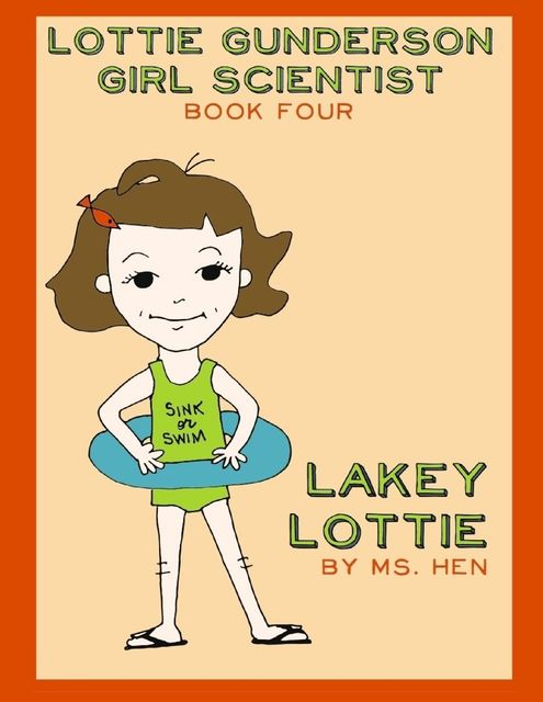 Lakey Lottie: Lottie Gunderson Girl Scientist Book 4, Ms Hen