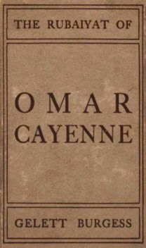 The Rubaiyat of Omar Cayenne, Gelett Burgess