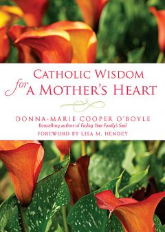 Catholic Wisdom for a Mother's Heart, Donna-Marie Cooper O'Boyle