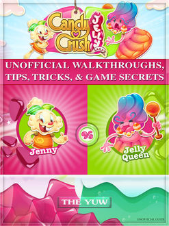 Candy Crush Jelly Saga the Unofficial Strategies Tricks and Tips, Chaladar