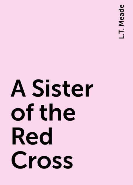 A Sister of the Red Cross, L.T. Meade