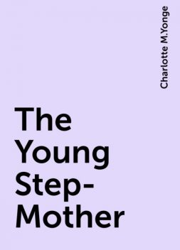 The Young Step-Mother, Charlotte M.Yonge