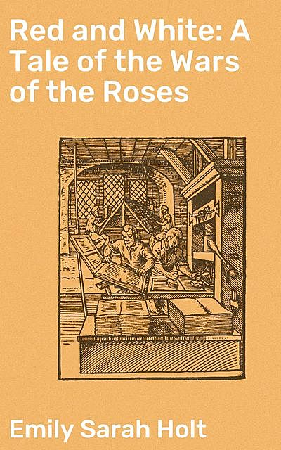 Red and White: A Tale of the Wars of the Roses, Emily Sarah Holt
